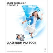 - Adobe Photoshop Elements 8 Classroom in a Book, 